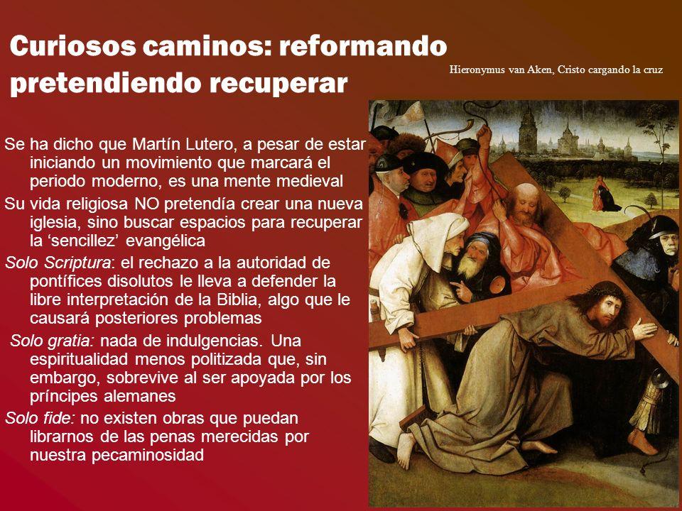 Curiosos caminos: reformando pretendiendo recuperar Se ha dicho que Martín Lutero, a pesar de estar iniciando un movimiento que marcará el periodo mod