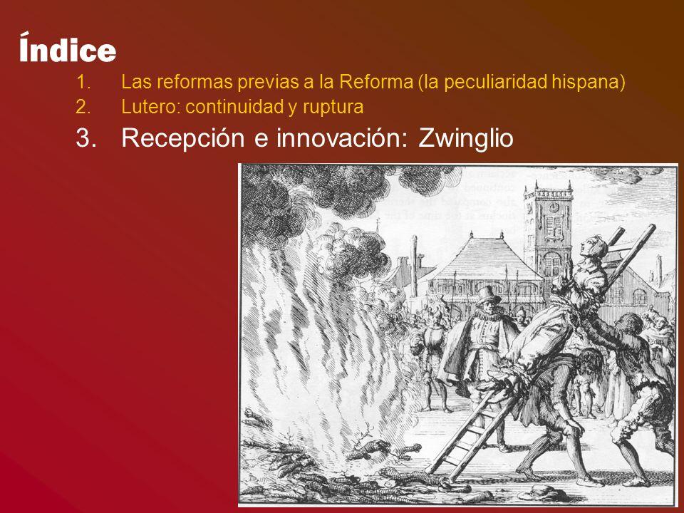 Índice 1.Las reformas previas a la Reforma (la peculiaridad hispana) 2.Lutero: continuidad y ruptura 3.Recepción e innovación: Zwinglio