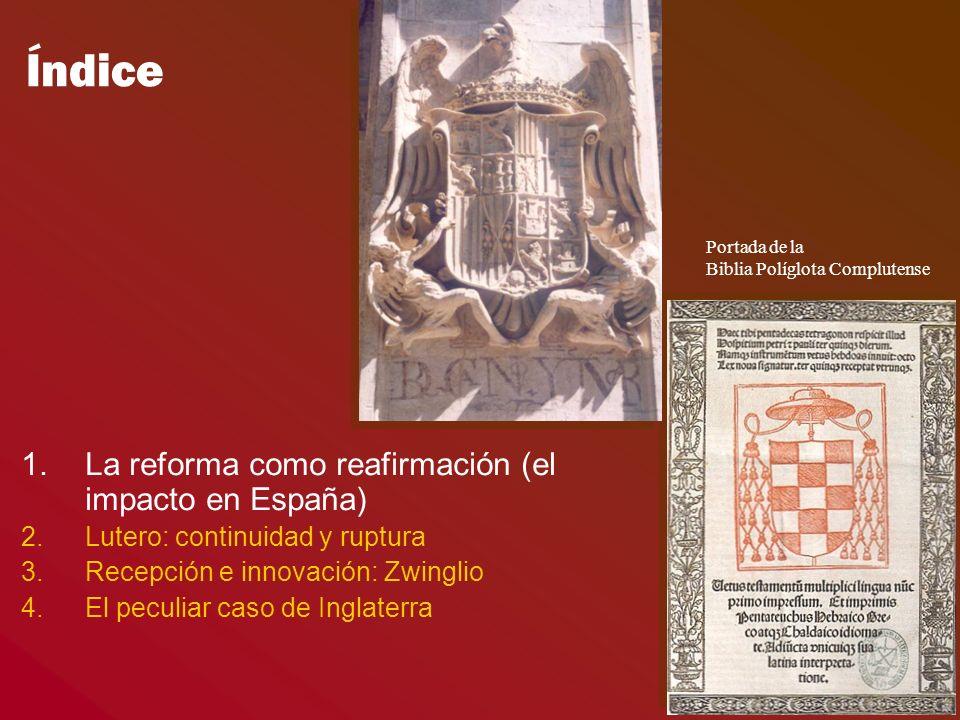 Índice 1.La reforma como reafirmación (el impacto en España) 2.Lutero: continuidad y ruptura 3.Recepción e innovación: Zwinglio 4.El peculiar caso de