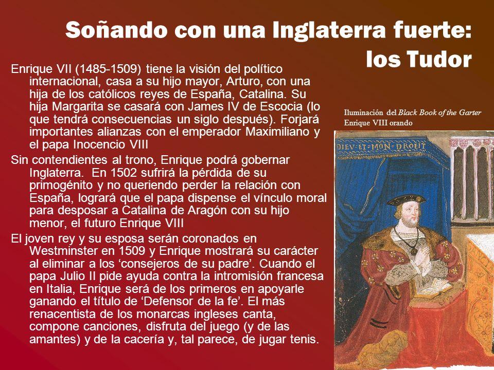 Soñando con una Inglaterra fuerte: los Tudor Enrique VII (1485-1509) tiene la visión del político internacional, casa a su hijo mayor, Arturo, con una hija de los católicos reyes de España, Catalina.