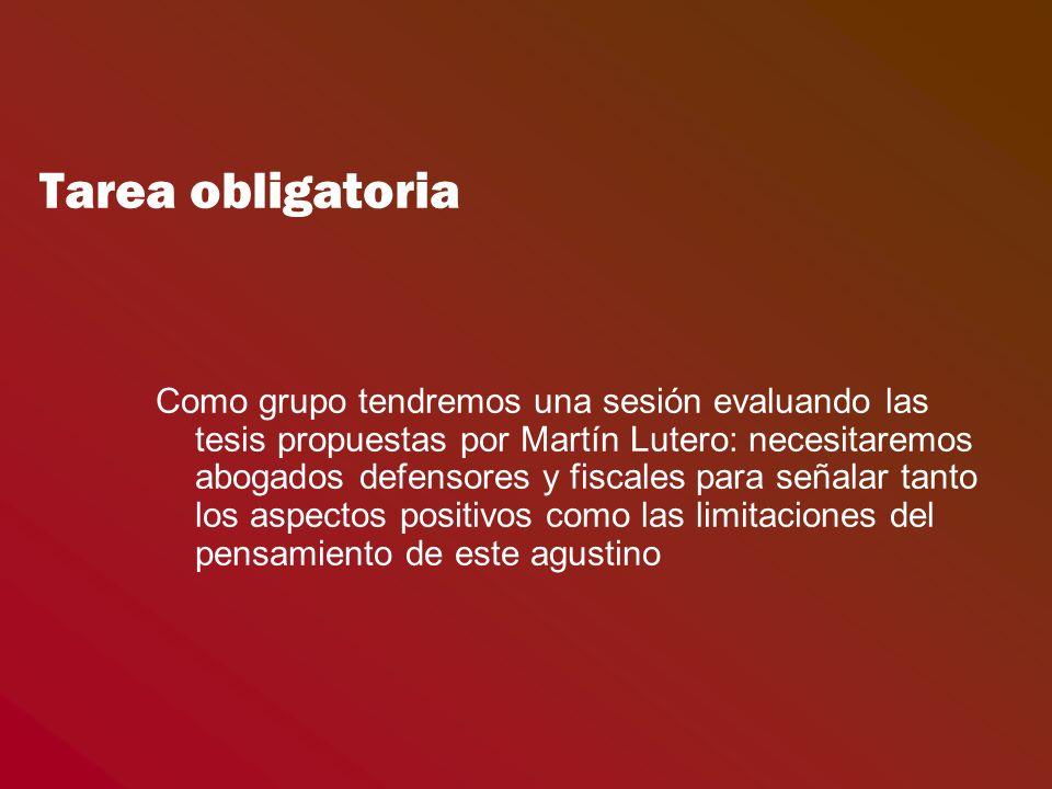 Tarea obligatoria Como grupo tendremos una sesión evaluando las tesis propuestas por Martín Lutero: necesitaremos abogados defensores y fiscales para