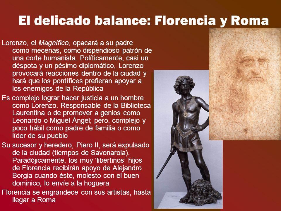 El delicado balance: Florencia y Roma Lorenzo, el Magnífico, opacará a su padre como mecenas, como dispendioso patrón de una corte humanista. Política