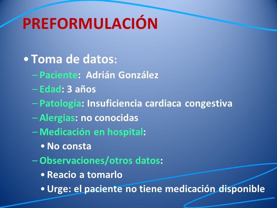 Toma de datos : –Paciente: Adrián González –Edad: 3 años –Patología: Insuficiencia cardiaca congestiva –Alergias: no conocidas –Medicación en hospital
