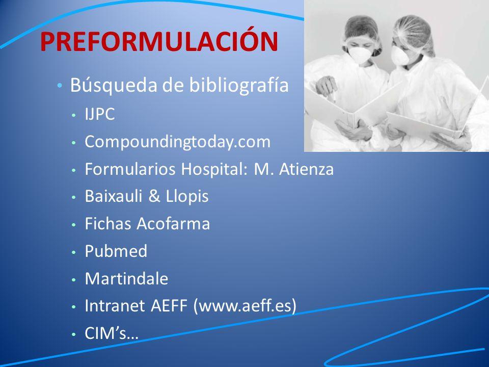 Búsqueda de bibliografía IJPC Compoundingtoday.com Formularios Hospital: M. Atienza Baixauli & Llopis Fichas Acofarma Pubmed Martindale Intranet AEFF