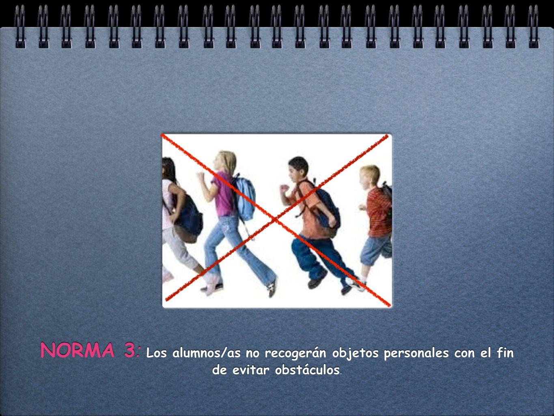 NORMA 3 : Los alumnos/as no recogerán objetos personales con el fin de evitar obstáculos.