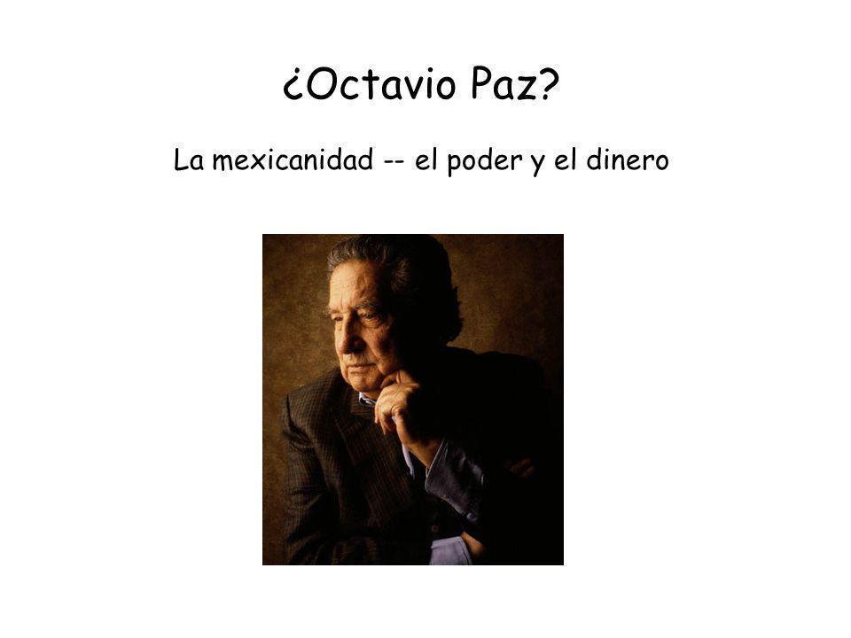 ¿Octavio Paz? La mexicanidad -- el poder y el dinero