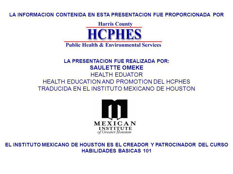 LA INFORMACION CONTENIDA EN ESTA PRESENTACION FUE PROPORCIONADA POR LA PRESENTACION FUE REALIZADA POR: SAULETTE OMEKE HEALTH EDUATOR HEALTH EDUCATION