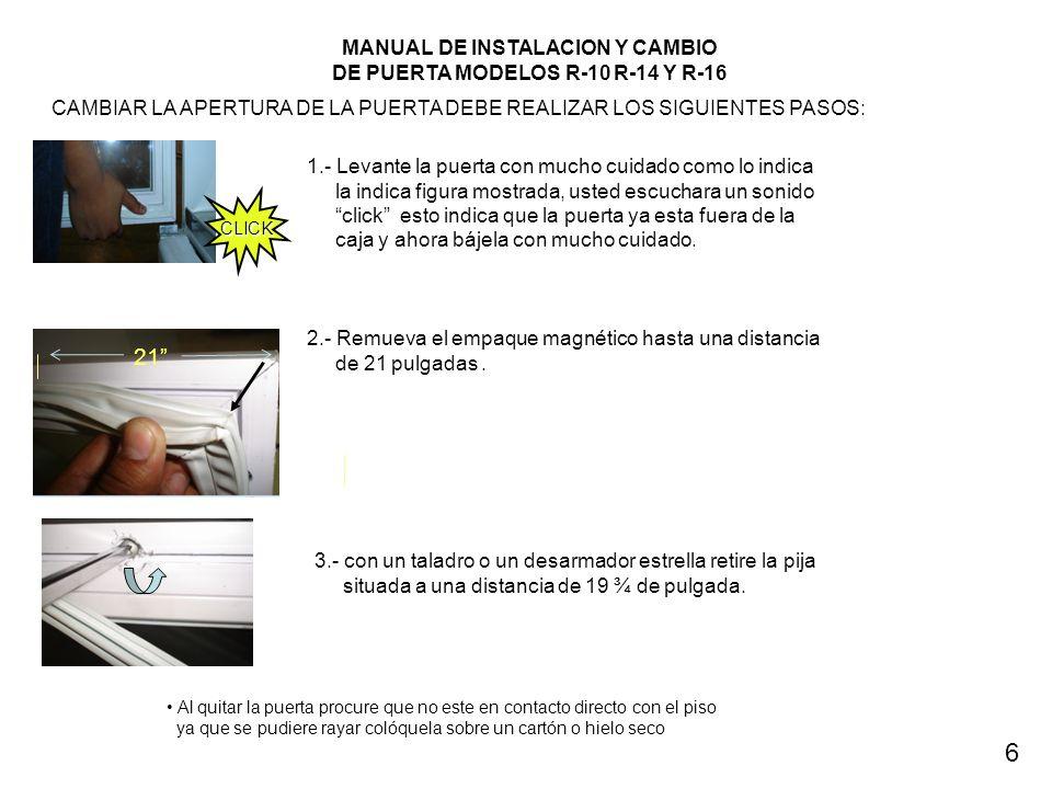 MANUAL DE INSTALACION Y CAMBIO DE PUERTA MODELOS R-10 R-14 Y R-16 CAMBIAR LA APERTURA DE LA PUERTA DEBE REALIZAR LOS SIGUIENTES PASOS: 1.- Levante la