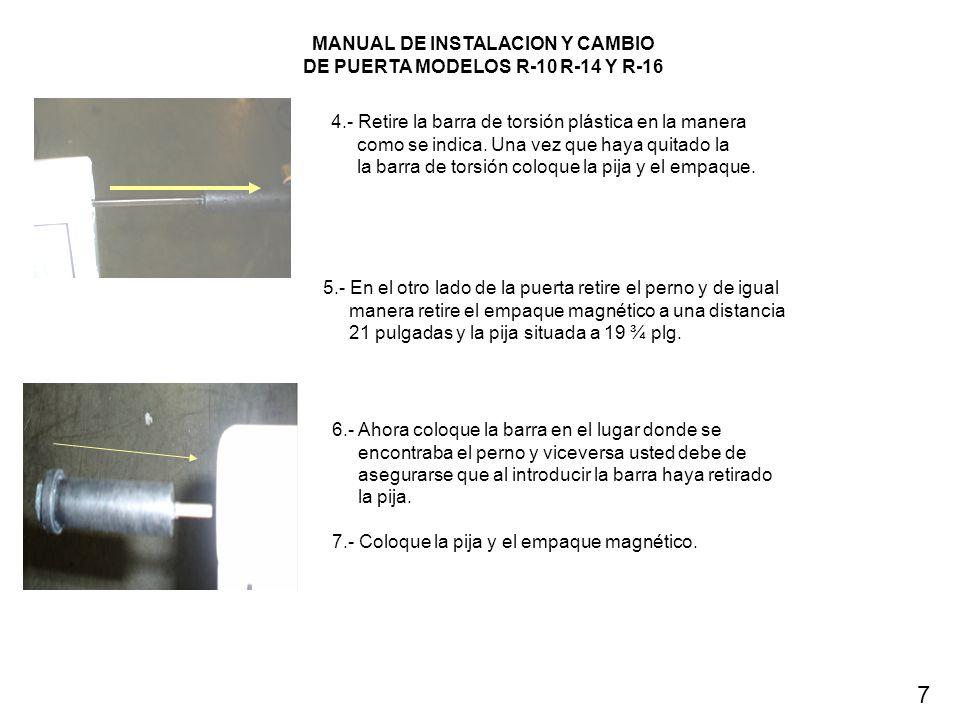 4.- Retire la barra de torsión plástica en la manera como se indica. Una vez que haya quitado la la barra de torsión coloque la pija y el empaque. 5.-