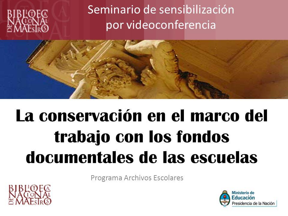 Seminario de sensibilización por videoconferencia La conservación en el marco del trabajo con los fondos documentales de las escuelas Programa Archivo