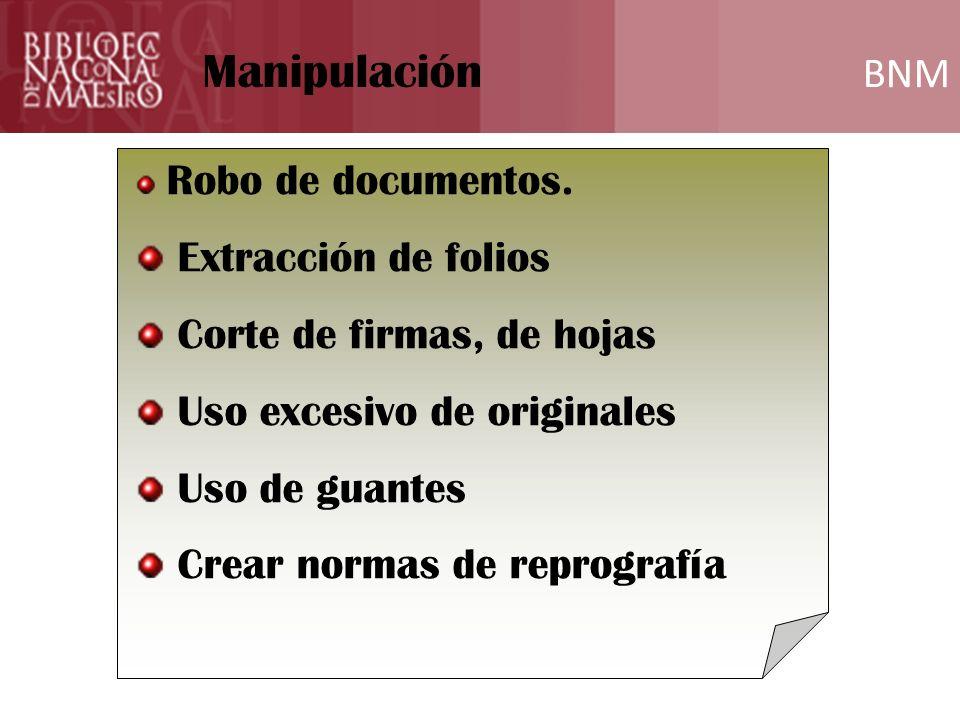 BNM Formación Robo de documentos. Extracción de folios Corte de firmas, de hojas Uso excesivo de originales Uso de guantes Crear normas de reprografía