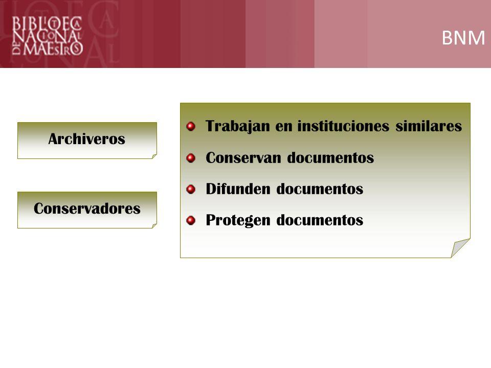 BNM Formación Archiveros Conservadores Trabajan en instituciones similares Conservan documentos Difunden documentos Protegen documentos
