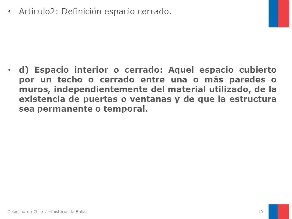 Gobierno de Chile / Ministerio de Salud Articulo2: Definición espacio cerrado. d) Espacio interior o cerrado: Aquel espacio cubierto por un techo o ce