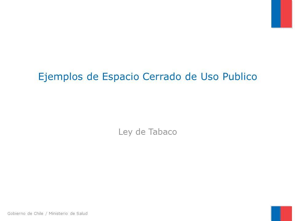 Gobierno de Chile / Ministerio de Salud Ejemplos de Espacio Cerrado de Uso Publico Ley de Tabaco