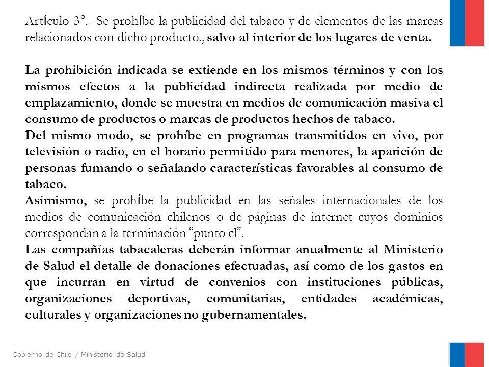 Gobierno de Chile / Ministerio de Salud Art í culo 3°.- Se proh í be la publicidad del tabaco y de elementos de las marcas relacionados con dicho prod