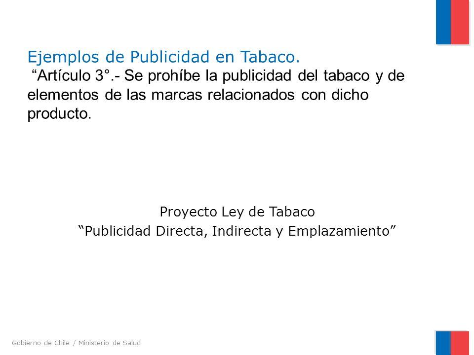 Gobierno de Chile / Ministerio de Salud Ejemplos de Publicidad en Tabaco. Artículo 3°.- Se prohíbe la publicidad del tabaco y de elementos de las marc