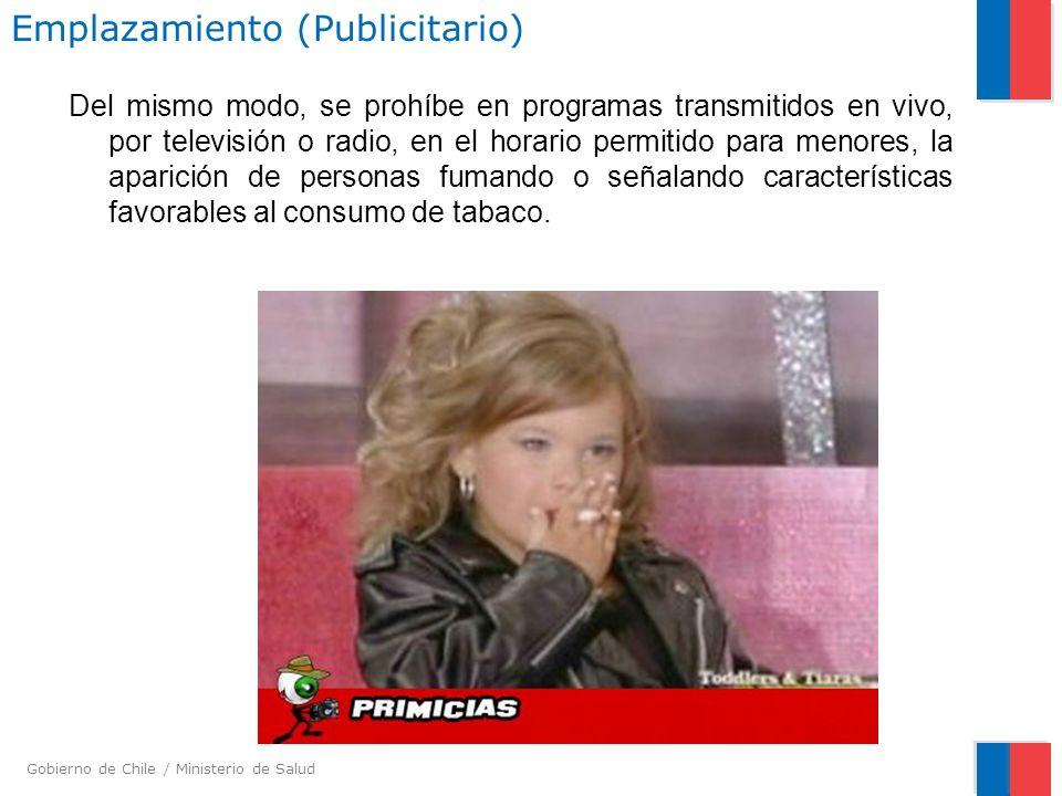 Gobierno de Chile / Ministerio de Salud Emplazamiento (Publicitario) Del mismo modo, se prohíbe en programas transmitidos en vivo, por televisión o ra