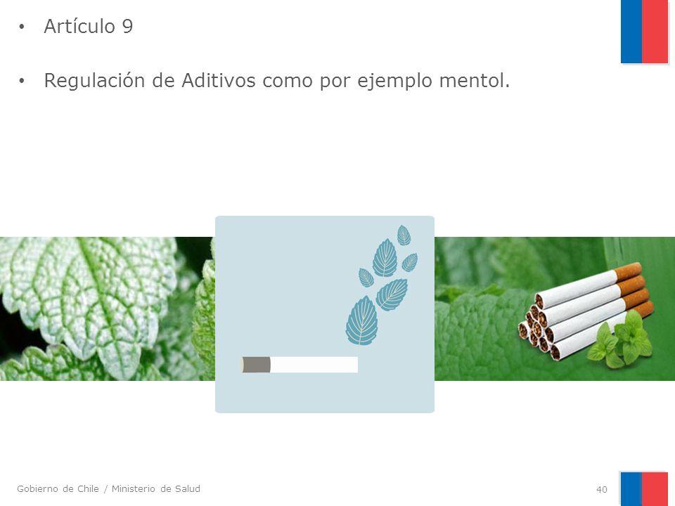 Gobierno de Chile / Ministerio de Salud Artículo 9 Regulación de Aditivos como por ejemplo mentol. 40