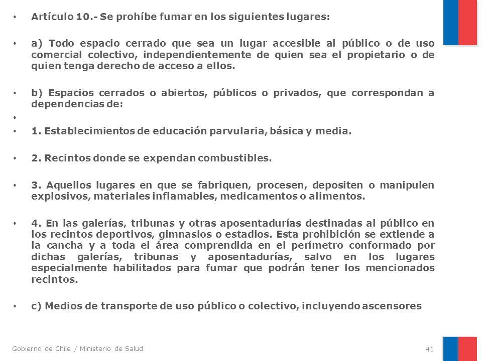Gobierno de Chile / Ministerio de Salud Artículo 10.- Se prohíbe fumar en los siguientes lugares: a) Todo espacio cerrado que sea un lugar accesible a