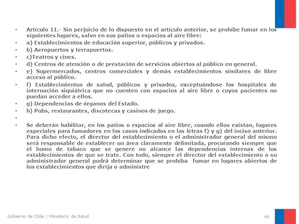 Gobierno de Chile / Ministerio de Salud Artículo 11.- Sin perjuicio de lo dispuesto en el artículo anterior, se prohíbe fumar en los siguientes lugare