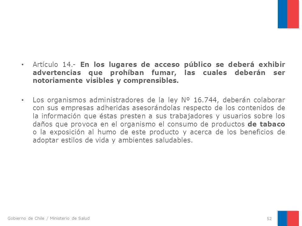Gobierno de Chile / Ministerio de Salud Artículo 14.- En los lugares de acceso público se deberá exhibir advertencias que prohíban fumar, las cuales d
