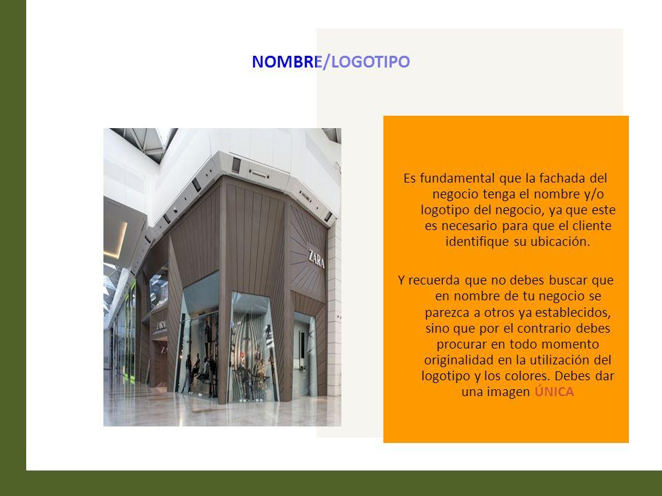 NOMBRE/LOGOTIPO Es fundamental que la fachada del negocio tenga el nombre y/o logotipo del negocio, ya que este es necesario para que el cliente ident