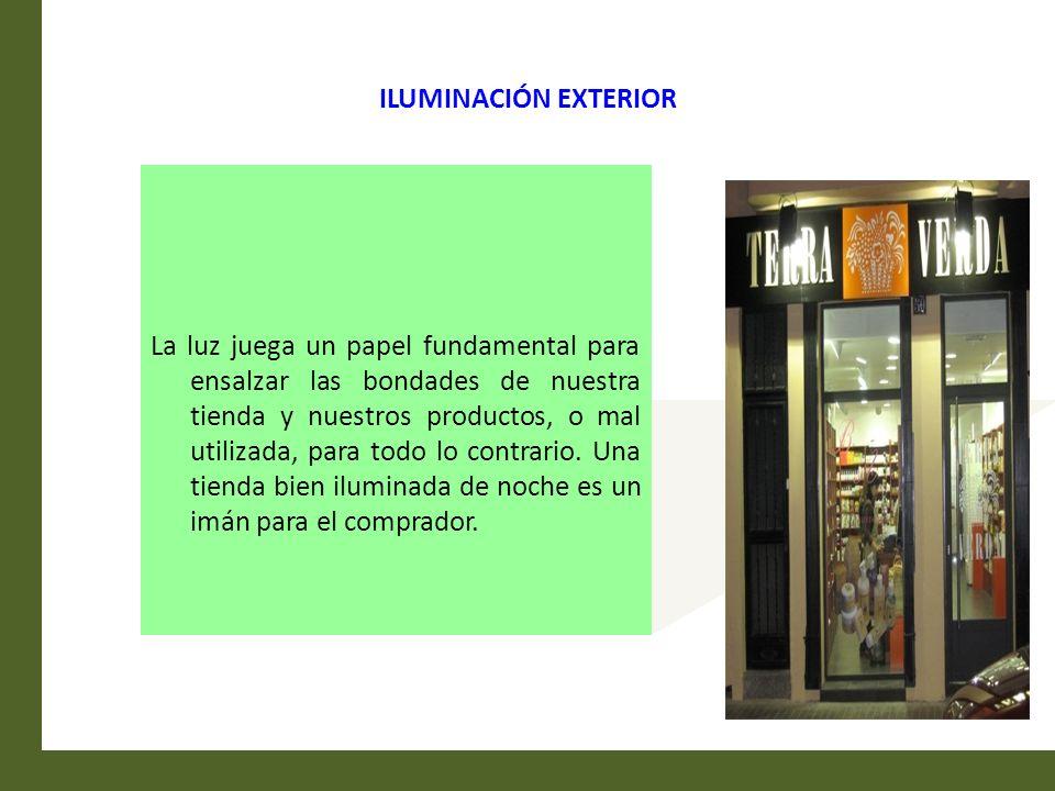 ILUMINACIÓN EXTERIOR La luz juega un papel fundamental para ensalzar las bondades de nuestra tienda y nuestros productos, o mal utilizada, para todo l