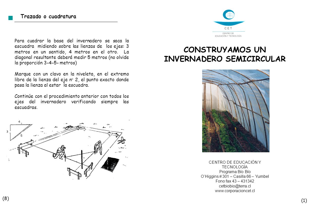 INVERNADERO SEMICIRCULAR Tipo Túnel El Invernadero es una construcción con estructura de madera y cubierta de plástico, que se utiliza para proteger las plantas del frío, heladas y lluvias.