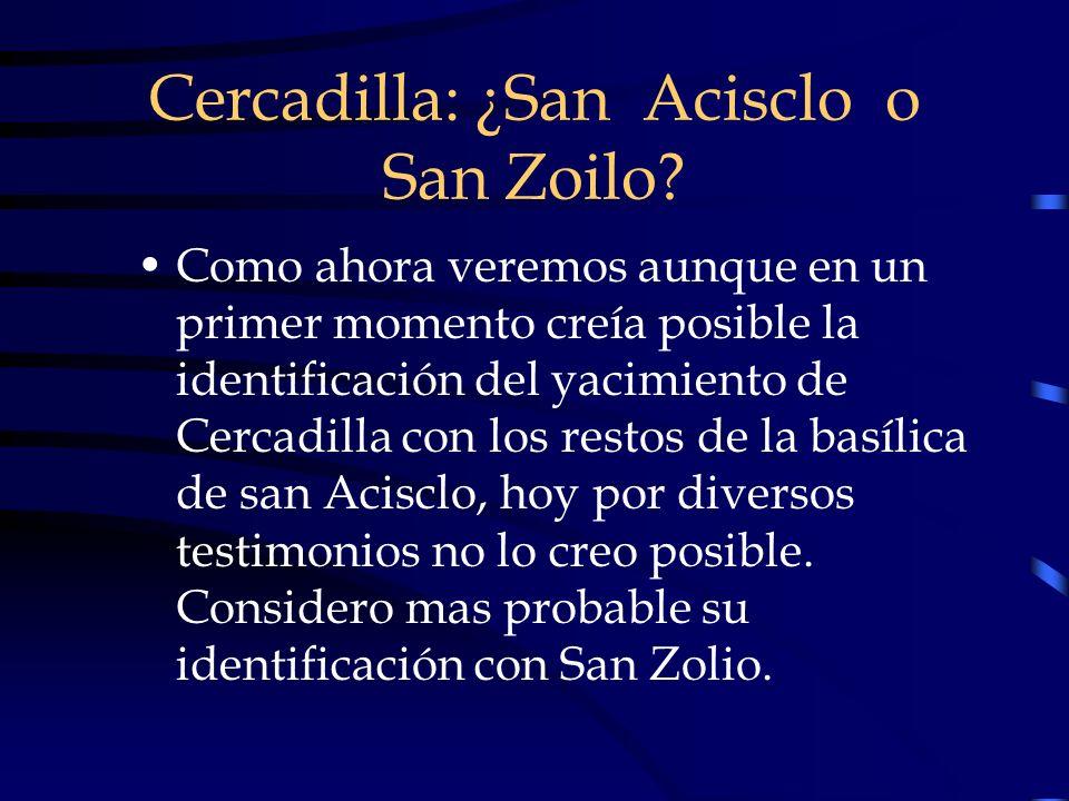 Cercadilla: ¿San Acisclo o San Zoilo? Como ahora veremos aunque en un primer momento creía posible la identificación del yacimiento de Cercadilla con