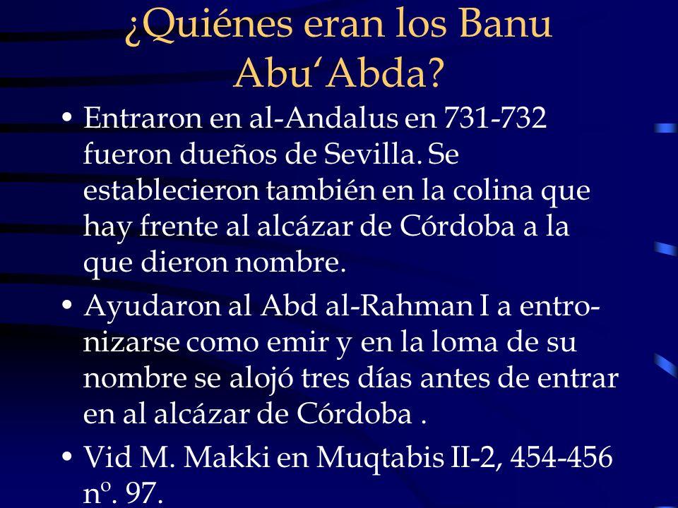 ¿Quiénes eran los Banu AbuAbda? Entraron en al-Andalus en 731-732 fueron dueños de Sevilla. Se establecieron también en la colina que hay frente al al