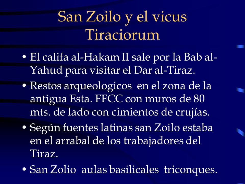 San Zoilo y el vicus Tiraciorum El califa al-Hakam II sale por la Bab al- Yahud para visitar el Dar al-Tiraz. Restos arqueologicos en el zona de la an