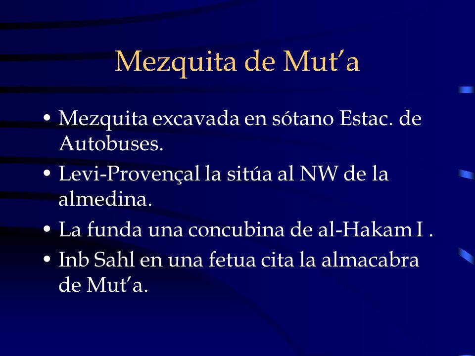 Mezquita de Muta Mezquita excavada en sótano Estac. de Autobuses. Levi-Provençal la sitúa al NW de la almedina. La funda una concubina de al-Hakam I.