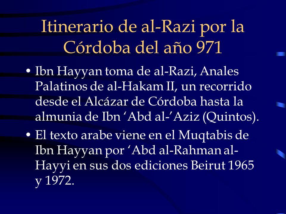 Itinerario de al-Razi por la Córdoba del año 971 Ibn Hayyan toma de al-Razi, Anales Palatinos de al-Hakam II, un recorrido desde el Alcázar de Córdoba