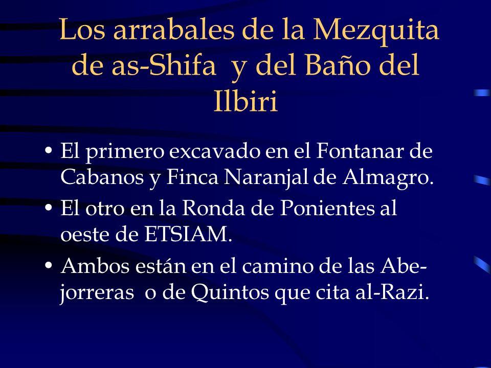 Los arrabales de la Mezquita de as-Shifa y del Baño del Ilbiri El primero excavado en el Fontanar de Cabanos y Finca Naranjal de Almagro. El otro en l