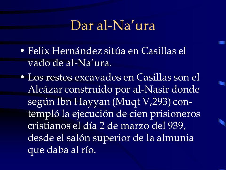 Dar al-Naura Felix Hernández sitúa en Casillas el vado de al-Naura. Los restos excavados en Casillas son el Alcázar construido por al-Nasir donde segú