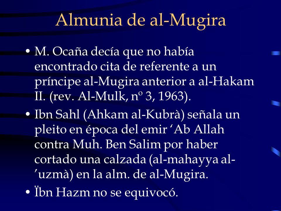 Almunia de al-Mugira M. Ocaña decía que no había encontrado cita de referente a un príncipe al-Mugira anterior a al-Hakam II. (rev. Al-Mulk, nº 3, 196