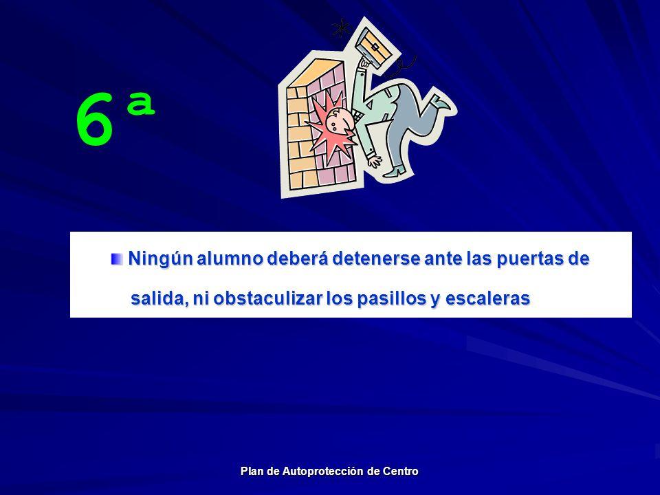 6ª Ningún alumno deberá detenerse ante las puertas de Ningún alumno deberá detenerse ante las puertas de salida, ni obstaculizar los pasillos y escale