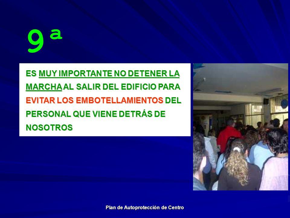 ES MUY IMPORTANTE NO DETENER LA MARCHA AL SALIR DEL EDIFICIO PARA EVITAR LOS EMBOTELLAMIENTOS DEL PERSONAL QUE VIENE DETRÁS DE NOSOTROS 9ª Plan de Aut