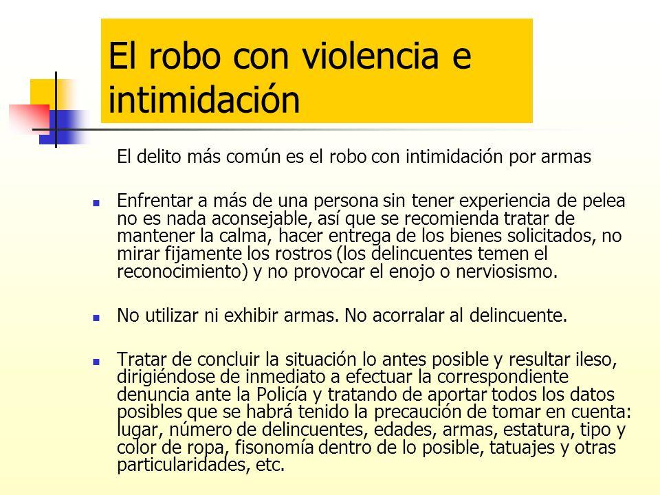 El delito más común es el robo con intimidación por armas Enfrentar a más de una persona sin tener experiencia de pelea no es nada aconsejable, así qu