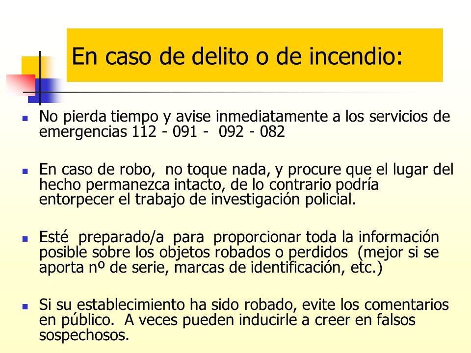 No pierda tiempo y avise inmediatamente a los servicios de emergencias 112 - 091 - 092 - 082 En caso de robo, no toque nada, y procure que el lugar de