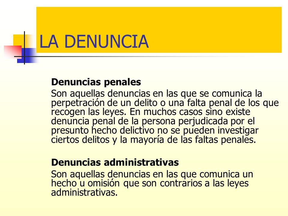LA DENUNCIA Denuncias penales Son aquellas denuncias en las que se comunica la perpetración de un delito o una falta penal de los que recogen las leye