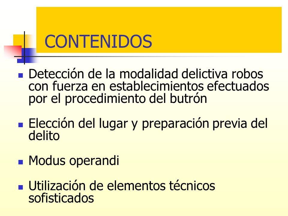 CONTENIDOS Detección de la modalidad delictiva robos con fuerza en establecimientos efectuados por el procedimiento del butrón Elección del lugar y pr