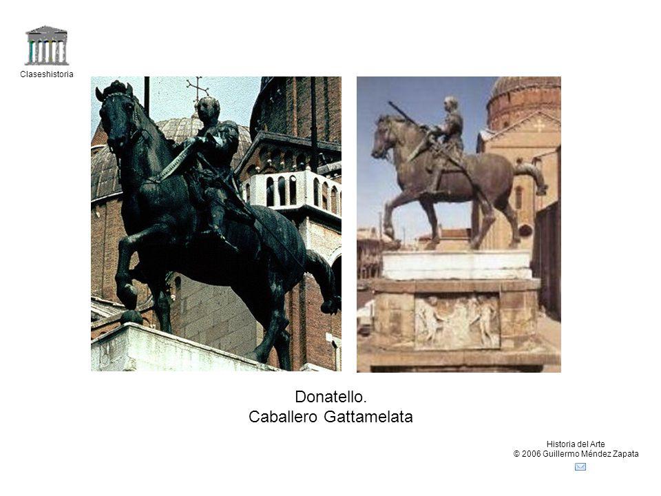 Claseshistoria Historia del Arte © 2006 Guillermo Méndez Zapata Donatello. Caballero Gattamelata