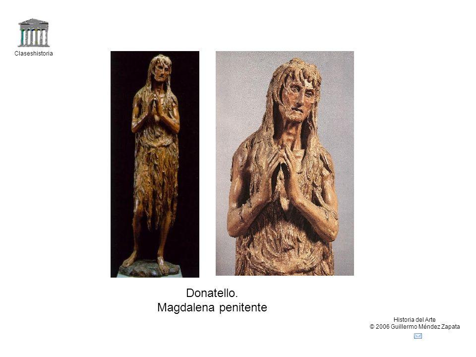 Claseshistoria Historia del Arte © 2006 Guillermo Méndez Zapata Donatello. Magdalena penitente