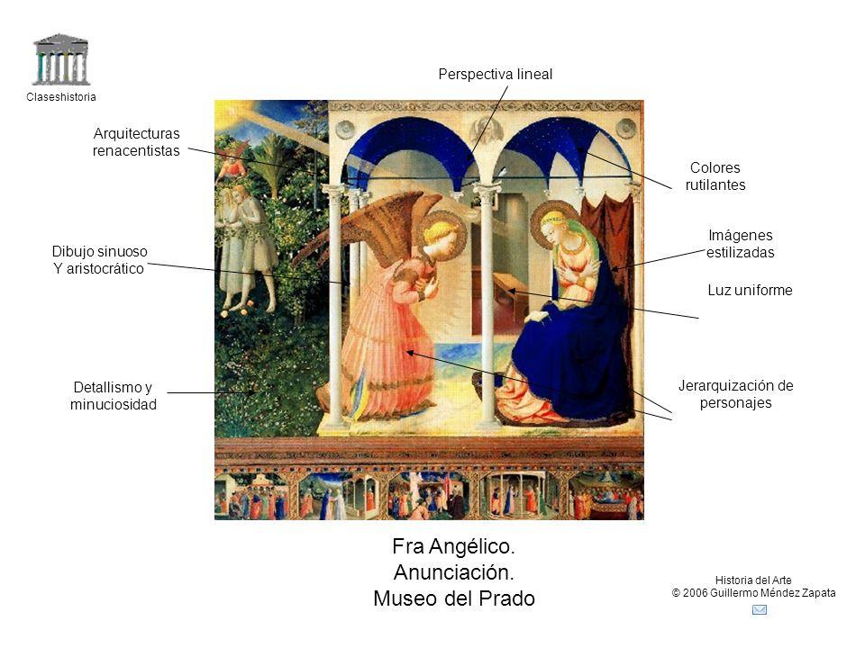 Claseshistoria Historia del Arte © 2006 Guillermo Méndez Zapata Fra Angélico. Anunciación. Museo del Prado Detallismo y minuciosidad Colores rutilante