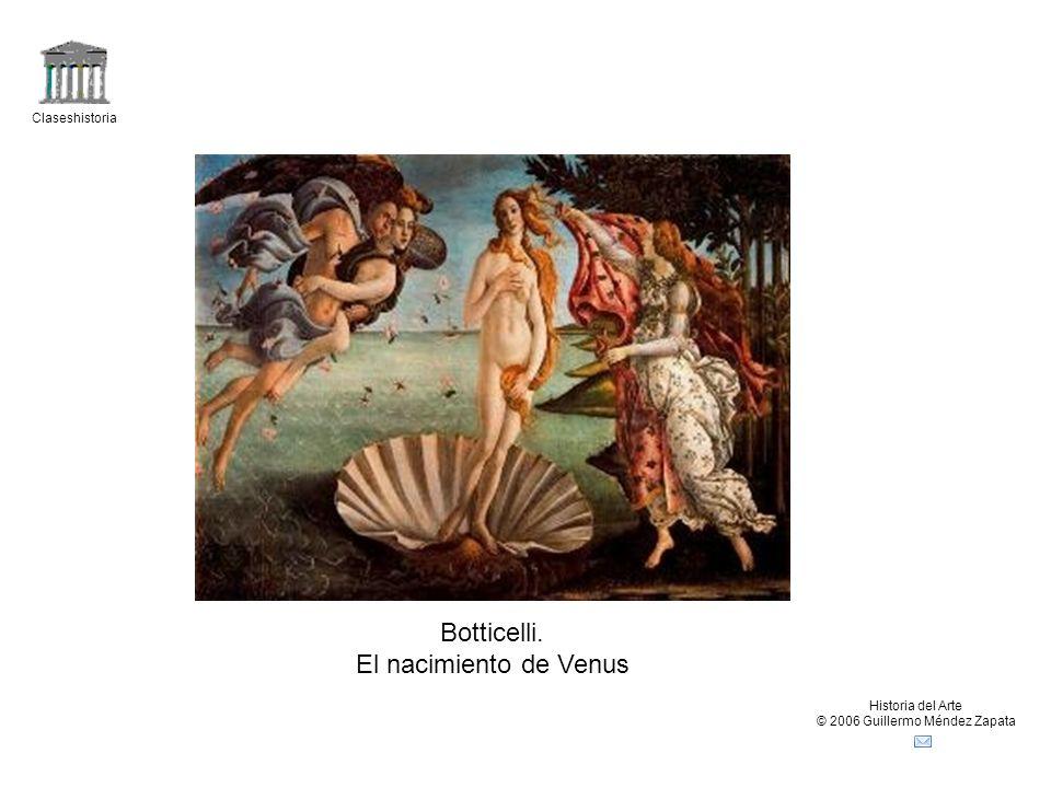 Claseshistoria Historia del Arte © 2006 Guillermo Méndez Zapata Botticelli. El nacimiento de Venus