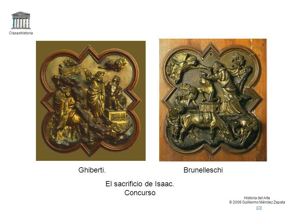 Claseshistoria Historia del Arte © 2006 Guillermo Méndez Zapata Ghiberti.Brunelleschi El sacrificio de Isaac. Concurso