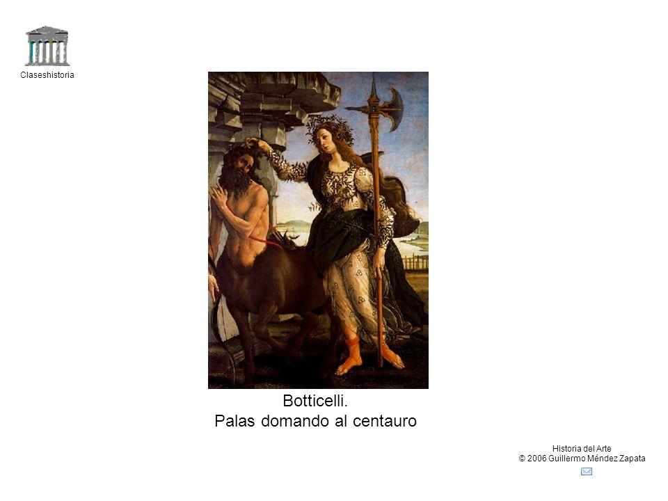 Claseshistoria Historia del Arte © 2006 Guillermo Méndez Zapata Botticelli. Palas domando al centauro