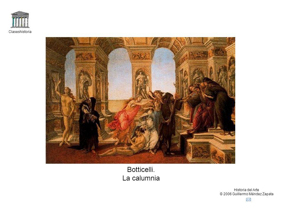 Claseshistoria Historia del Arte © 2006 Guillermo Méndez Zapata Botticelli. La calumnia