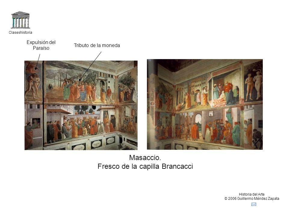 Claseshistoria Historia del Arte © 2006 Guillermo Méndez Zapata Masaccio. Fresco de la capilla Brancacci Tributo de la moneda Expulsión del Paraíso